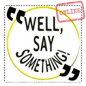 "Use ""Well, Say Something!"" online"